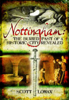 Nottingham: The Buried Past of a...