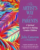 The Artist's Way for Parents: Raising...