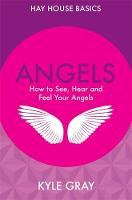 Angels: How to See, Hear and Feel ...