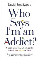 Who Says I'm an Addict?: A Book for...