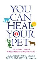 You Can Heal Your Pet: The Practical...
