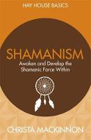 Shamanism: Awaken and Develop the...