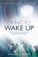 Dying to Wake Up: A Doctor's Voyage...