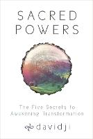 Sacred Powers: The Five Secrets to...