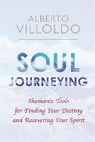 Soul Journeying: Shamanic Tools for...
