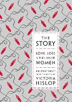 The Story: Love, Loss & The Lives of...