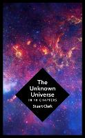 The Unknown Universe: What We Don't...
