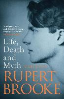 Rupert Brooke: Life, Death and Myth