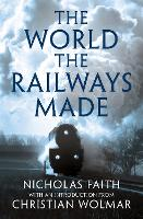 The World the Railways Made: ...