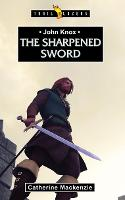 The Sharpened Sword: John Knox