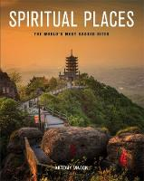 Spiritual Places: The World's Most Sacred Sites