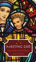 Meeting God: Carmelite Reflections ...