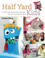 Half Yard Kids: Sew 20 Colourful Toys...
