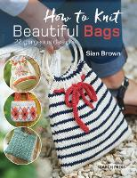How to Knit Beautiful Bags: 22...