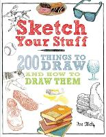 Sketch Your Stuff: 200 Things to Draw...
