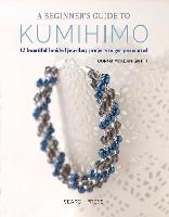 A Beginner's Guide to Kumihimo: 12...