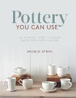 Pottery You Can Use: An Essential...