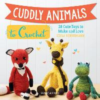 Cuddly Animals to Crochet: 28 Cute...
