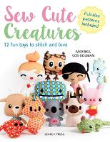 Sew Cute Creatures: 12 Fun Toys to...