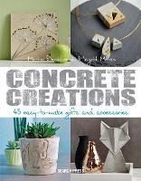 Concrete Creations: 45 Easy-to-Make...