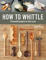 How to Whittle: 25 Beautiful Projects...