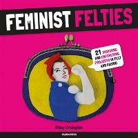 Feminist Felties: 21 Inspiring and...