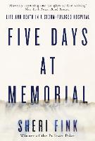 Five Days at Memorial: Life and Death...