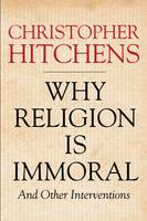 Why Religion is Immoral: And Other...