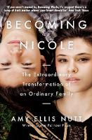 Becoming Nicole: The Extraordinary...