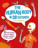 The Human Body in 30 Seconds: 30...