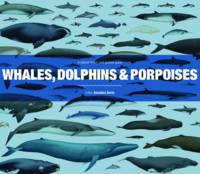 Whales, Dolphins and Porpoises: A...