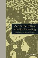 Zen & the Path of Mindful Parenting:...