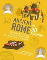 Ancient Rome in 30 Seconds: 30...