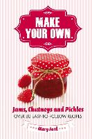 Make Your Own: Jams, Chutneys and...