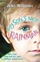 My Son's Not Rainman: One Man, One...