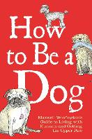 How to be a Dog: Maxwell Woofington's...
