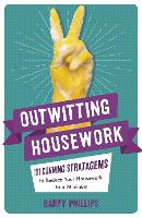 Outwitting Housework: 101 Cunning...
