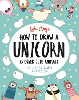 How to Draw a Unicorn and Other Cute...