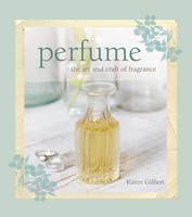 Perfume: The Art and Craft of Fragrance