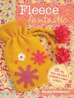 Fleece Fantastic: 35 Cute, Cozy, and...