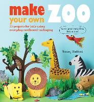 Make Your Own Zoo: 35 Projects for...