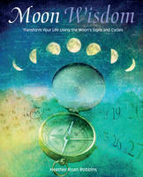 Moon Wisdom: Map Your Life Using the...