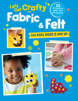 Let's Get Crafty with Fabric & Felt:...
