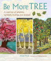 Be More Tree: A Journey of Wisdom,...