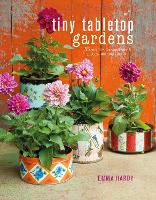 Tiny Tabletop Gardens: 35 Projects ...