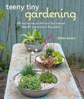 Teeny Tiny Gardening: 35 Step-by-Step...