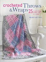 Crocheted Throws & Wraps: 25 Throws,...