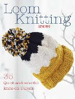 Loom Knitting: 35 Quick and Colorful...