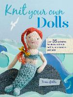 Knit Your Own Dolls: Over 35 Patterns...