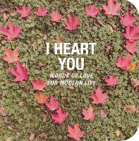 I Heart You: Words of Love for Modern...